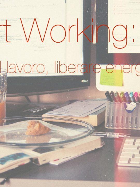 Smart Working: ripensare il lavoro, liberare energia